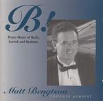 B! Piano Music of Bach, Bartok & Brahms - Matt Bengtson