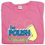 Be Polish Eat Pierogi - Women's T-Shirt