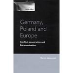 Germany, Poland & Europe: Conflict, Cooperation - Zaborowski