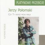 Jerzy Polomski - Czy Ty wiesz moja mala (Platynowa Kolekcja)