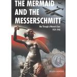 Mermaid & Messerschmitt: War Through a Womans Eyes 1939-40