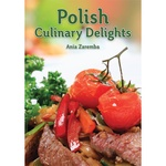 POLISH CULINARY DELIGHTS, cookbook with 175 recipes for creative and experimental cooks