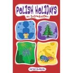 Polish Holidays: An Introduction, Comprehensive Guide to Polish Traditions