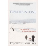 Towers of Stone: The Battle of Wills in Chechnya - Jagielski