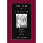 Traitors & True Poles: Narrating a Polish American Identity