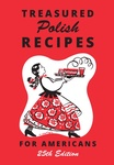 Treasured Polish Recipes for Americans 25th Edition, 475 Revised and Updated Recipes