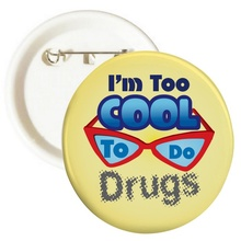 Too Cool To Do Drugs Buttons