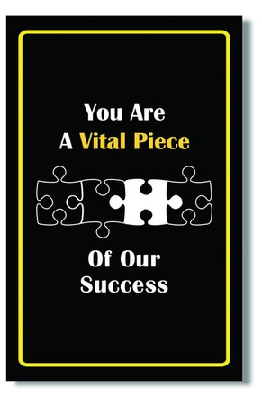 Vital Piece of Our Success Motivational Posters