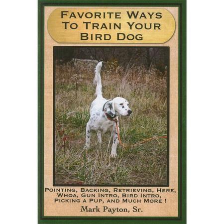 Favorite Ways to Train your Bird Dog by Mark Payton, Sr.