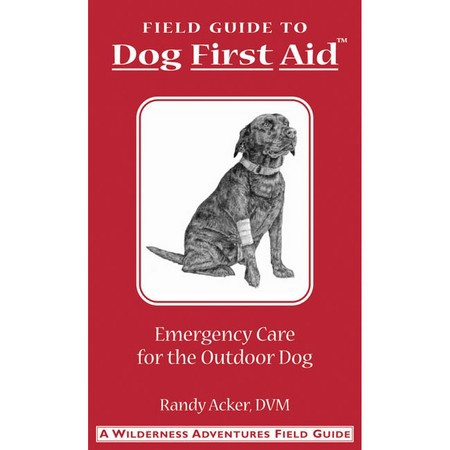 Field Guide to Dog First Aid by Randy Acker, DVM