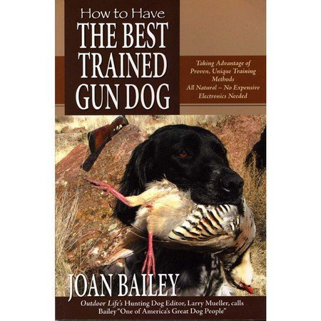 How to Have the Best Trained Gun Dog by Joan Bailey