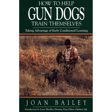 How to Help Gun Dogs Train Themselves by Joan Bailey