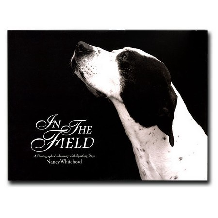 In The Field - A Photographer's Journey with Sporting Dogs, Nancy Whitehead