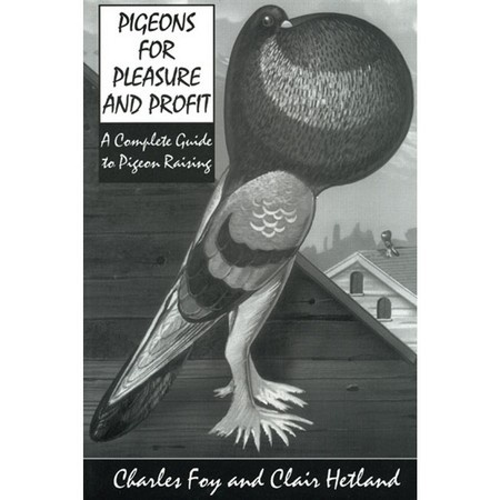 Pigeons for Pleasure and Profit, A Complete Guide to Pigeon Raising