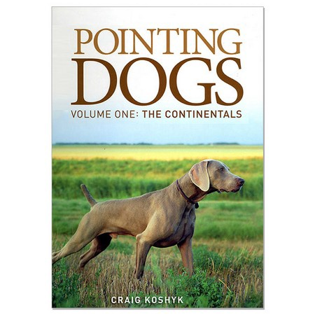 Pointing Dogs, Volume 1: The Continentals by Craig Koshyk
