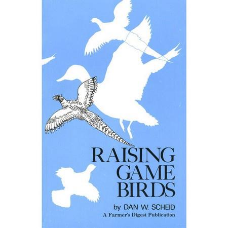 Raising Game Birds by Dan W. Scheid