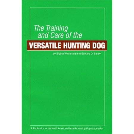 The Training and Care of the Versatile Hunting Dog by Bodo Winterhelt