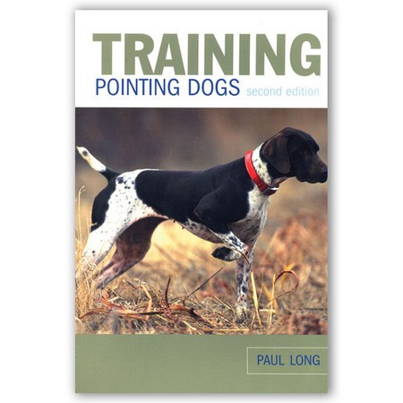 Training Pointing Dogs, 2nd Edition by Paul Long