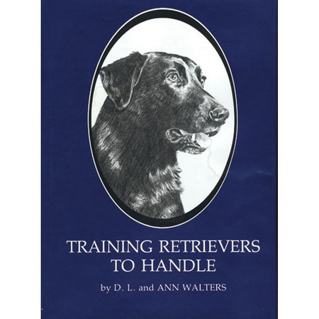 Training Retrievers to Handle by D.L. and Ann Walters